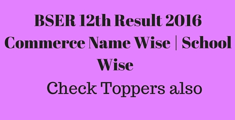 BSER 12th Result 2016 Commerce Name Wise School Wise and toppers