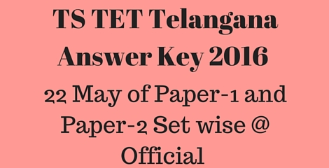 TS TET Telangana Answer Key 2016 of paper-1 and Paper -2